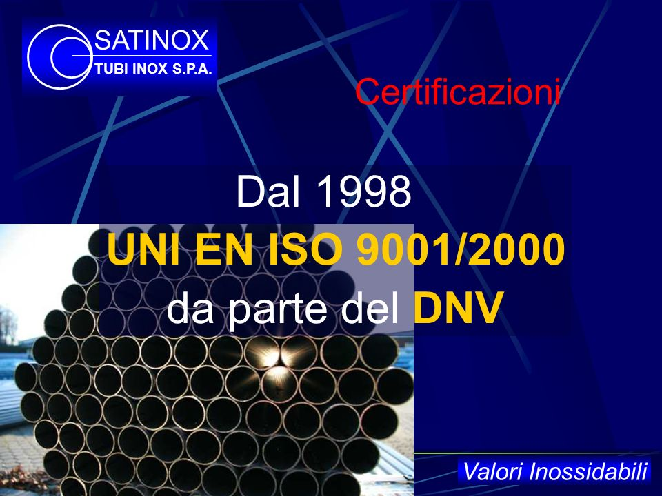 Dal 1998 UNI EN ISO 9001/2000 da parte del DNV Certificazioni SATINOX