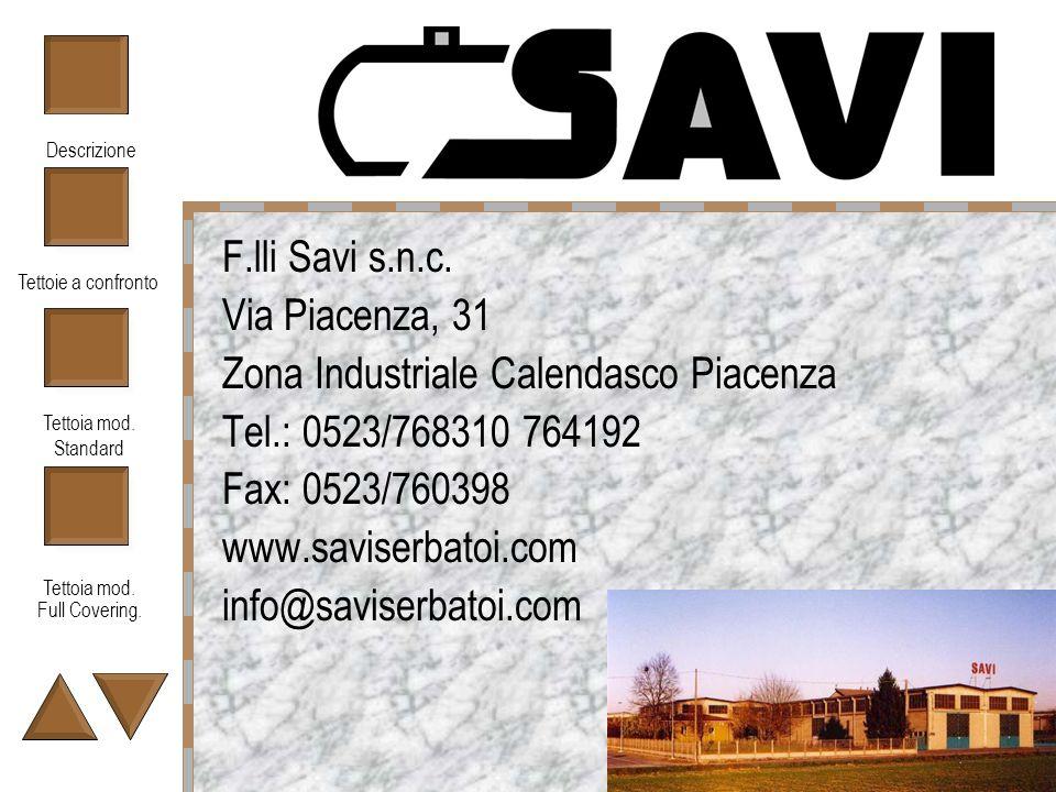F.lli Savi s.n.c. Via Piacenza, 31. Zona Industriale Calendasco Piacenza. Tel.: 0523/768310 764192.