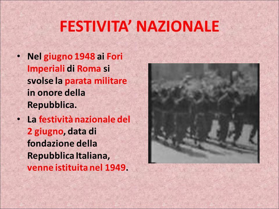 FESTIVITA' NAZIONALE Nel giugno 1948 ai Fori Imperiali di Roma si svolse la parata militare in onore della Repubblica.