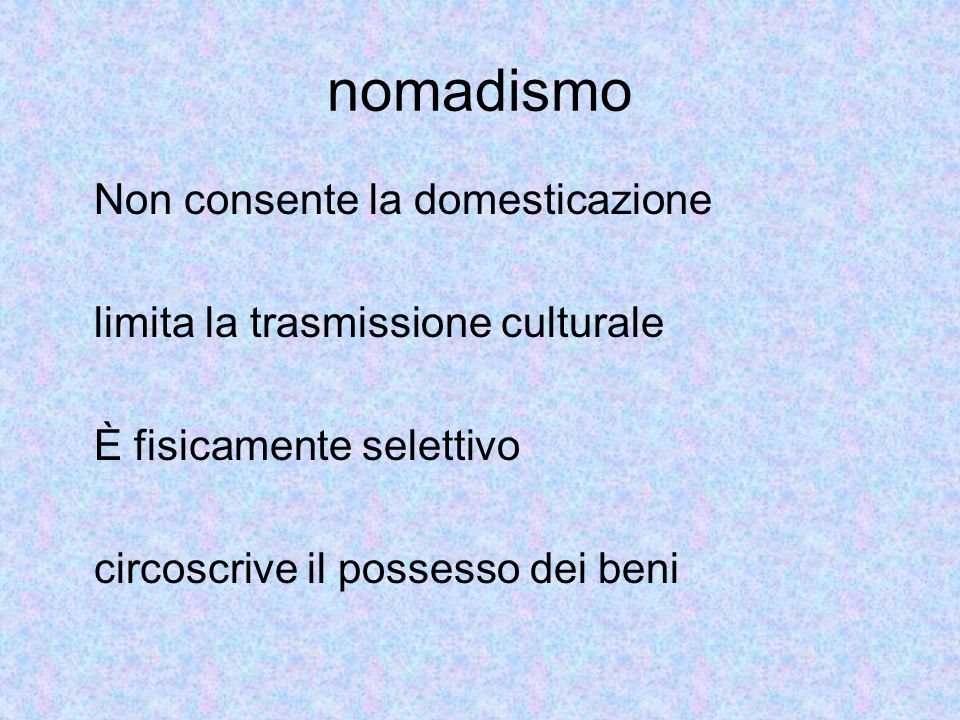 nomadismo Non consente la domesticazione