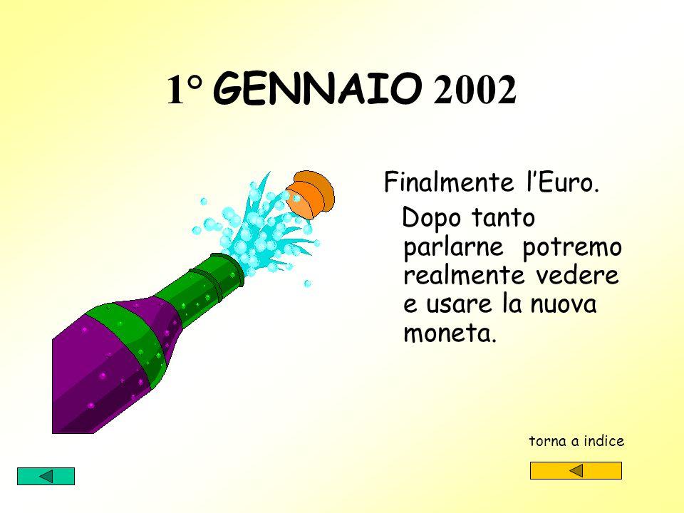 1° GENNAIO 2002 Finalmente l'Euro. Dopo tanto parlarne potremo realmente vedere e usare la nuova moneta.