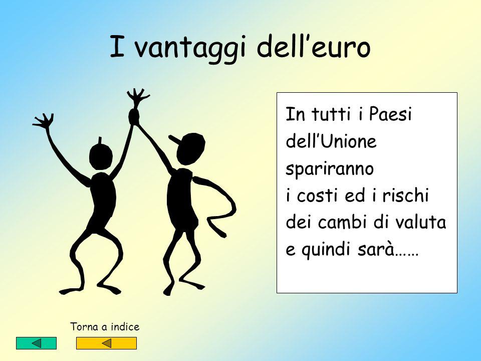 I vantaggi dell'euro In tutti i Paesi dell'Unione spariranno