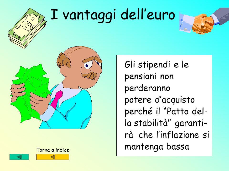 I vantaggi dell'euro Gli stipendi e le pensioni non perderanno