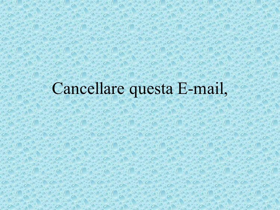 Cancellare questa E-mail,