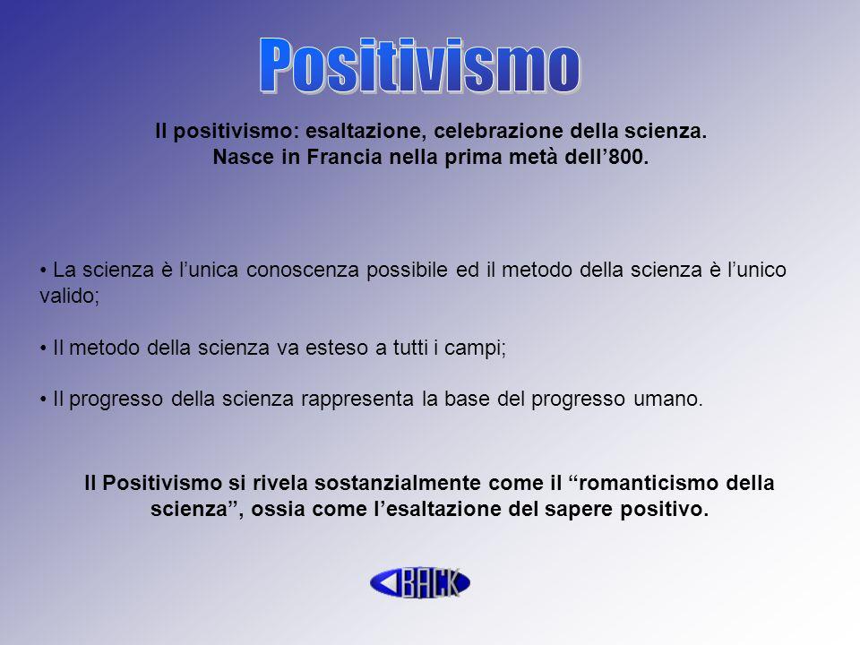 Positivismo Il positivismo: esaltazione, celebrazione della scienza.