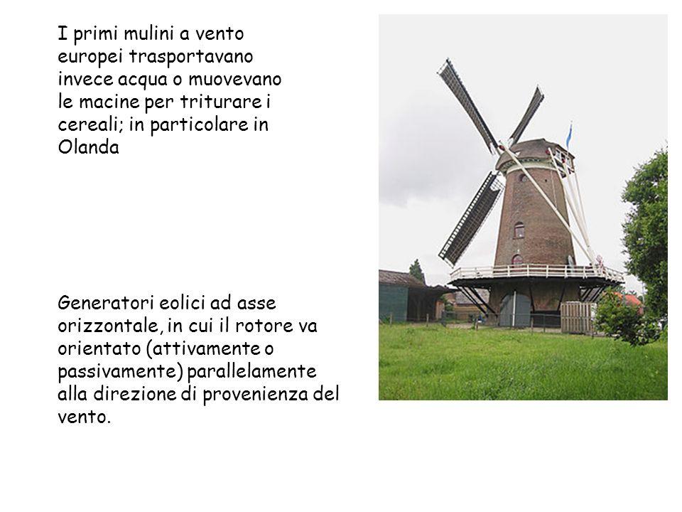 I primi mulini a vento europei trasportavano invece acqua o muovevano le macine per triturare i cereali; in particolare in Olanda