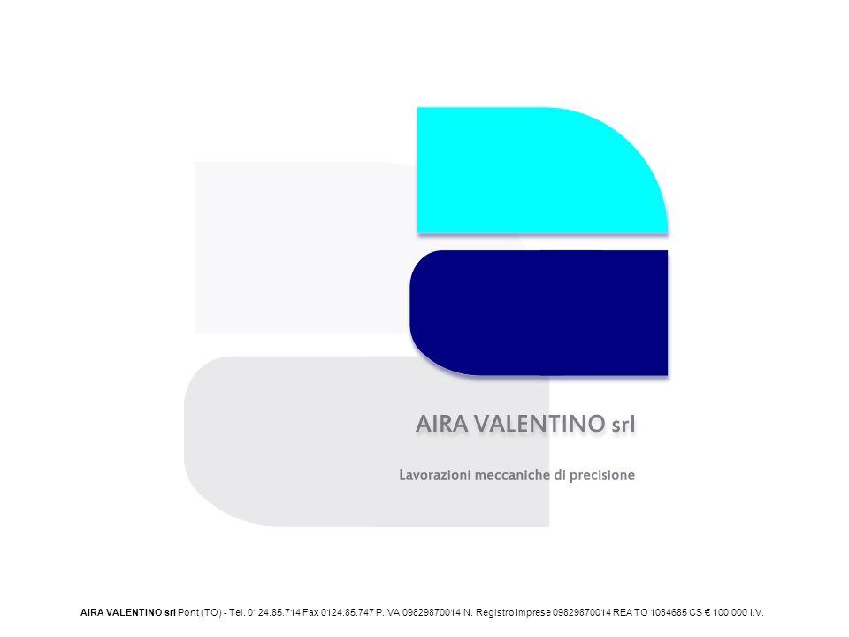 AIRA VALENTINO srl Pont (TO) - Tel. 0124. 85. 714 Fax 0124. 85. 747 P