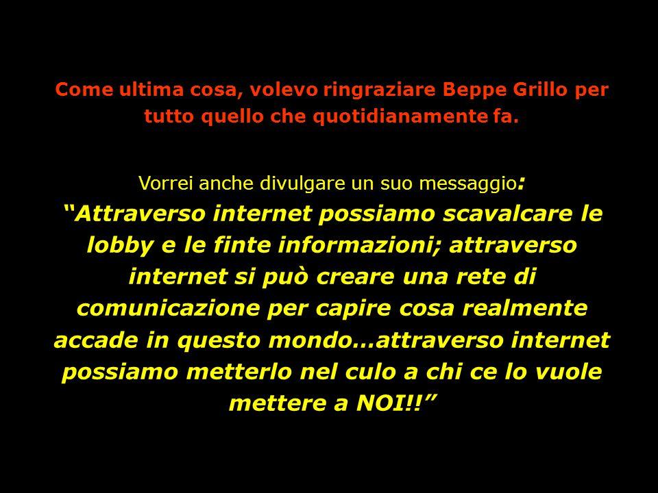 Come ultima cosa, volevo ringraziare Beppe Grillo per tutto quello che quotidianamente fa.