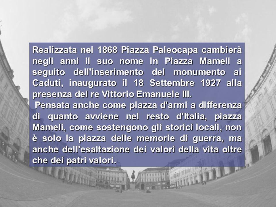 Realizzata nel 1868 Piazza Paleocapa cambierà negli anni il suo nome in Piazza Mameli a seguito dell inserimento del monumento ai Caduti, inaugurato il 18 Settembre 1927 alla presenza del re Vittorio Emanuele III.