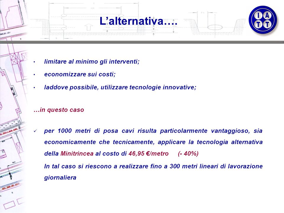 L'alternativa…. limitare al minimo gli interventi;