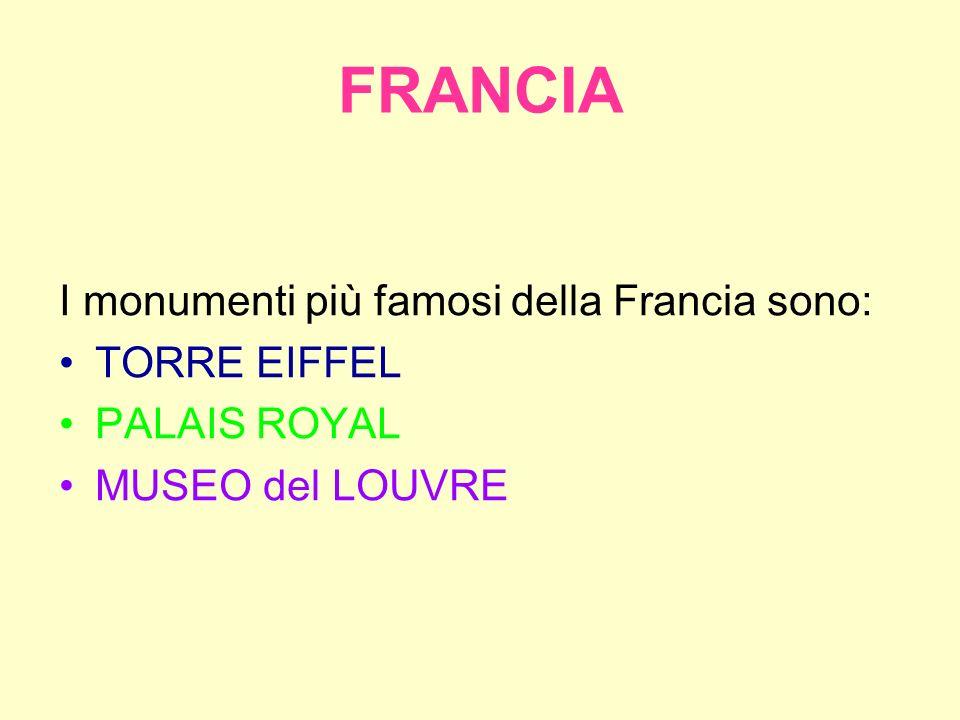 FRANCIA I monumenti più famosi della Francia sono: TORRE EIFFEL