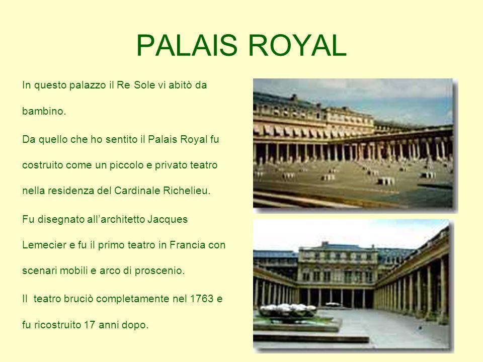 PALAIS ROYAL . In questo palazzo il Re Sole vi abitò da bambino.