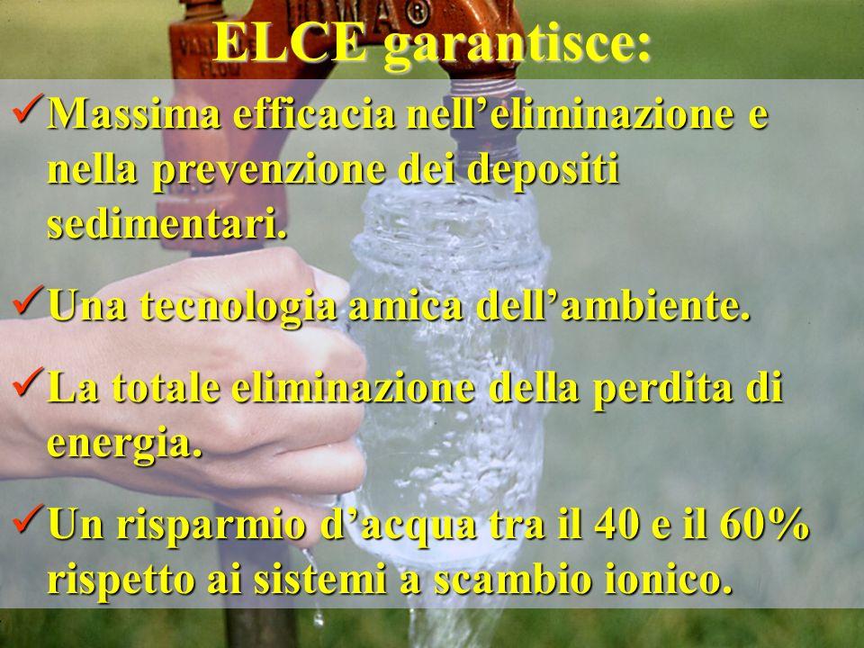 ELCE garantisce: Massima efficacia nell'eliminazione e nella prevenzione dei depositi sedimentari. Una tecnologia amica dell'ambiente.