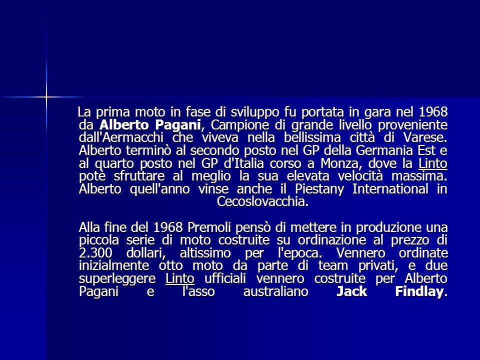 La prima moto in fase di sviluppo fu portata in gara nel 1968 da Alberto Pagani, Campione di grande livello proveniente dall Aermacchi che viveva nella bellissima città di Varese.