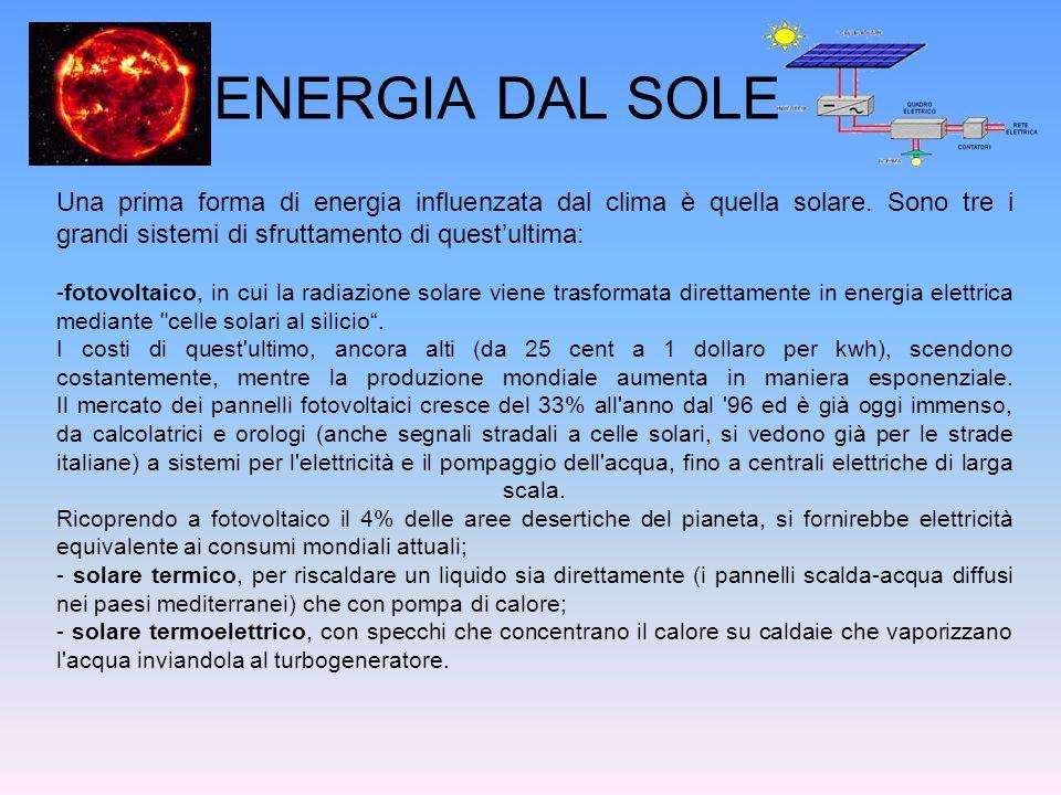 ENERGIA DAL SOLE Una prima forma di energia influenzata dal clima è quella solare. Sono tre i grandi sistemi di sfruttamento di quest'ultima: