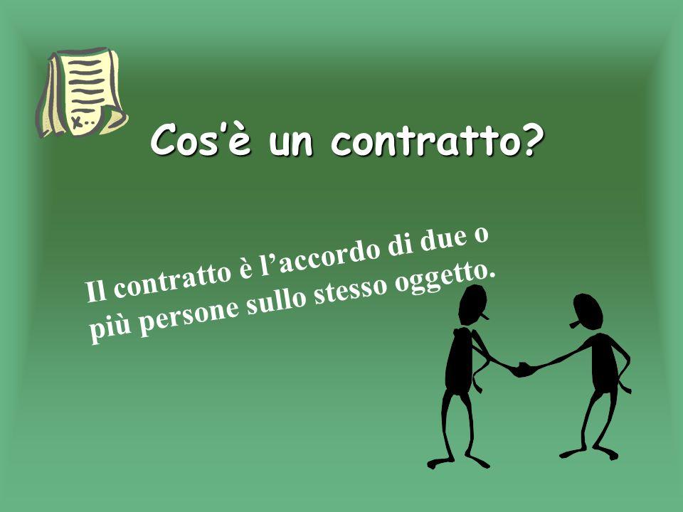 Il contratto è l'accordo di due o più persone sullo stesso oggetto.