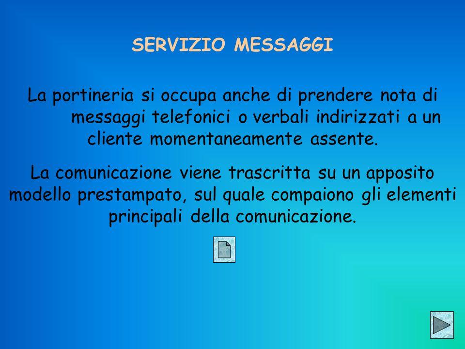 SERVIZIO MESSAGGI La portineria si occupa anche di prendere nota di messaggi telefonici o verbali indirizzati a un cliente momentaneamente assente.