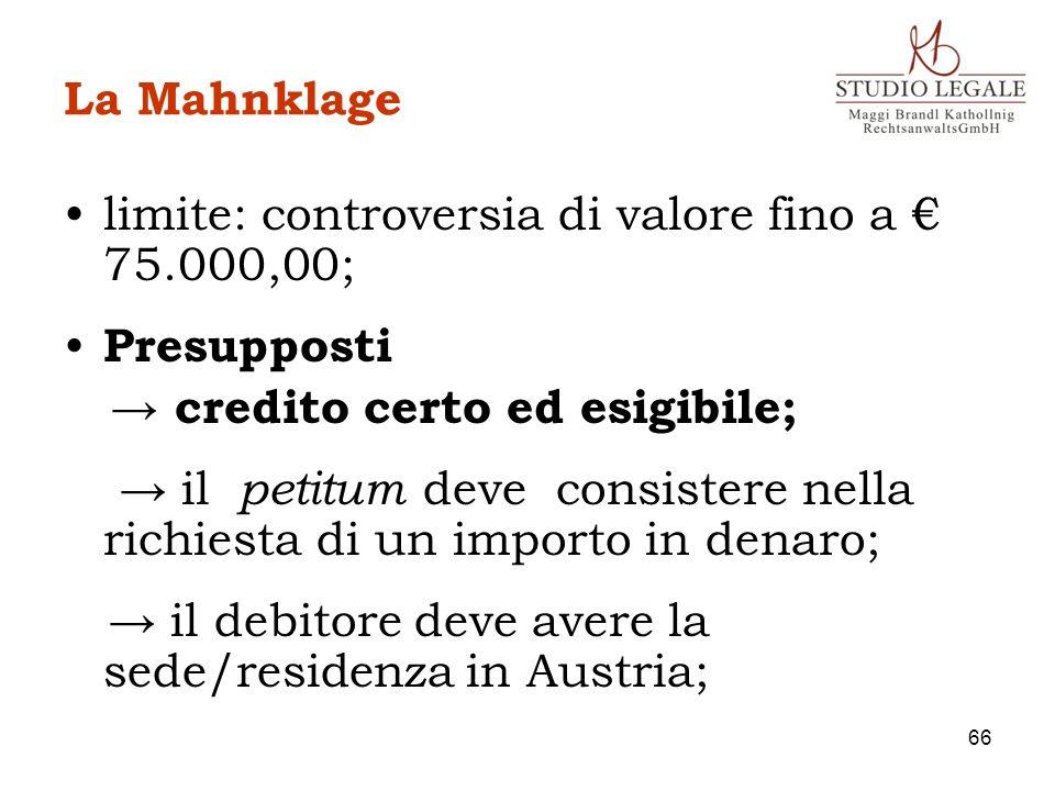 La Mahnklage limite: controversia di valore fino a € 75.000,00; Presupposti. → credito certo ed esigibile;