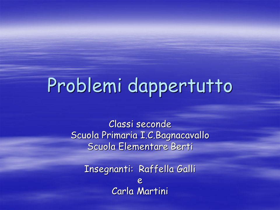 Problemi dappertutto Classi seconde Scuola Primaria I.C.Bagnacavallo