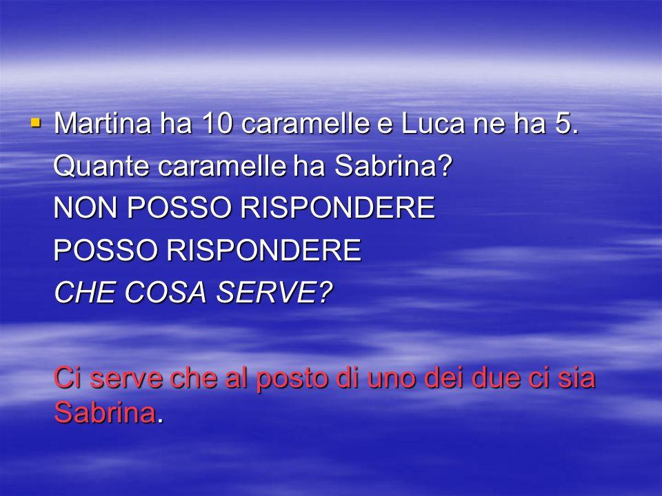 Martina ha 10 caramelle e Luca ne ha 5.