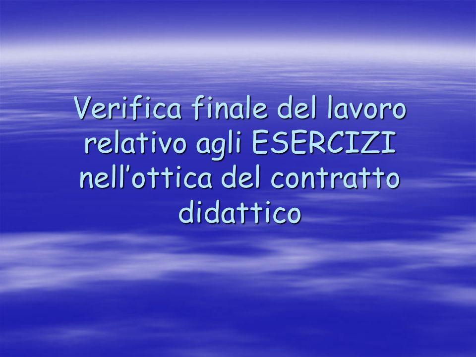 Verifica finale del lavoro relativo agli ESERCIZI nell'ottica del contratto didattico