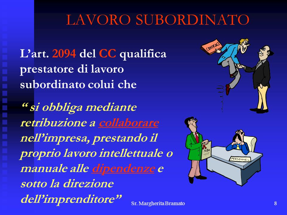 LAVORO SUBORDINATO L'art. 2094 del CC qualifica prestatore di lavoro subordinato colui che.