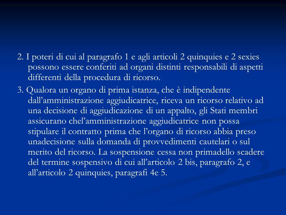2. I poteri di cui al paragrafo 1 e agli articoli 2 quinquies e 2 sexies possono essere conferiti ad organi distinti responsabili di aspetti differenti della procedura di ricorso.