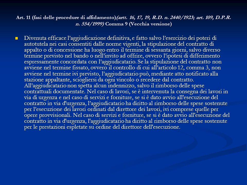 Art. 11 (fasi delle procedure di affidamento)(artt. 16, 17, 19, R.D. n. 2440/1923; art. 109, D.P.R. n. 554/1999) Comma 9 (Vecchia versione)