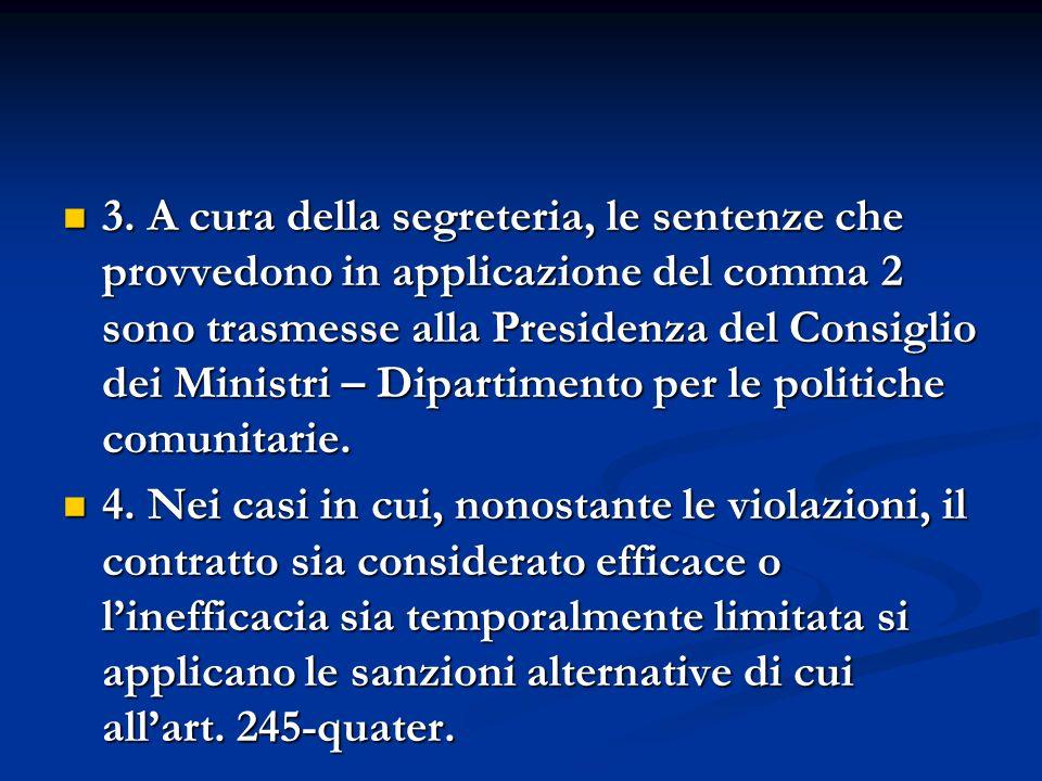 3. A cura della segreteria, le sentenze che provvedono in applicazione del comma 2 sono trasmesse alla Presidenza del Consiglio dei Ministri – Dipartimento per le politiche comunitarie.