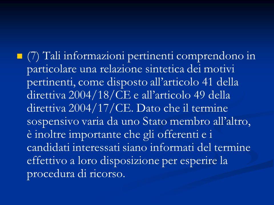 (7) Tali informazioni pertinenti comprendono in particolare una relazione sintetica dei motivi pertinenti, come disposto all'articolo 41 della direttiva 2004/18/CE e all'articolo 49 della direttiva 2004/17/CE.