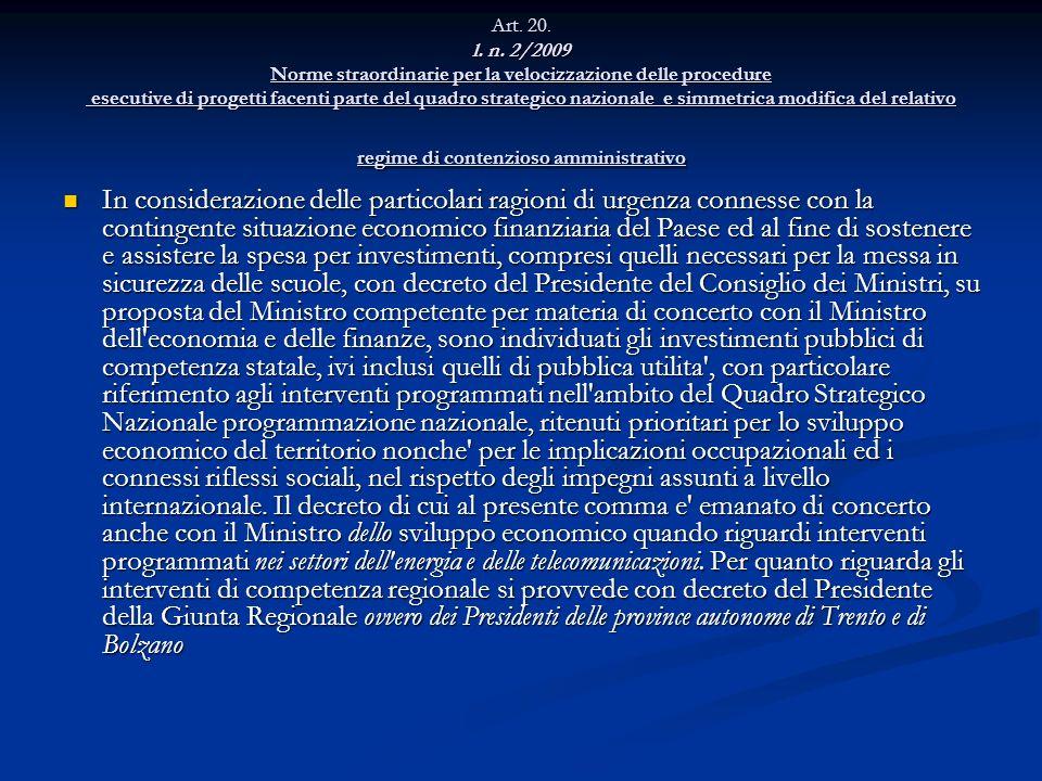 Art. 20. l. n. 2/2009 Norme straordinarie per la velocizzazione delle procedure esecutive di progetti facenti parte del quadro strategico nazionale e simmetrica modifica del relativo regime di contenzioso amministrativo