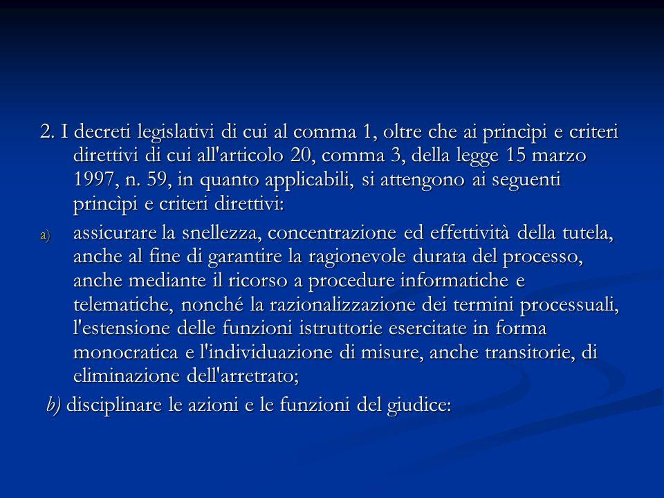 2. I decreti legislativi di cui al comma 1, oltre che ai princìpi e criteri direttivi di cui all articolo 20, comma 3, della legge 15 marzo 1997, n. 59, in quanto applicabili, si attengono ai seguenti princìpi e criteri direttivi: