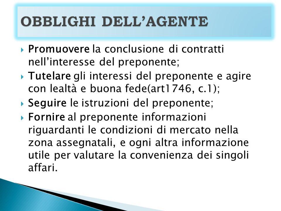 OBBLIGHI DELL'AGENTE Promuovere la conclusione di contratti nell'interesse del preponente;