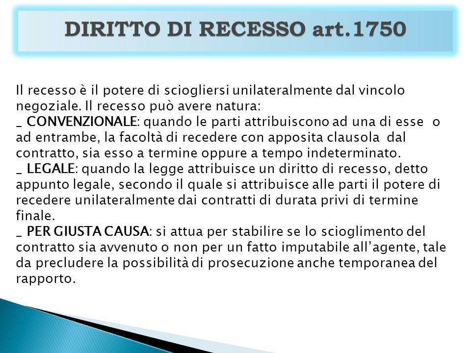 DIRITTO DI RECESSO art.1750 Il recesso è il potere di sciogliersi unilateralmente dal vincolo negoziale. Il recesso può avere natura: