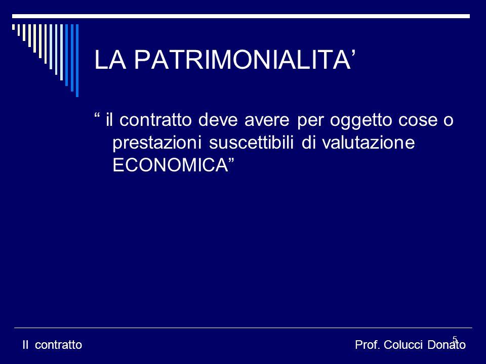 LA PATRIMONIALITA' il contratto deve avere per oggetto cose o prestazioni suscettibili di valutazione ECONOMICA