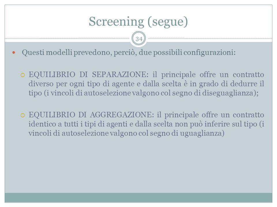 Screening (segue) Questi modelli prevedono, perciò, due possibili configurazioni: