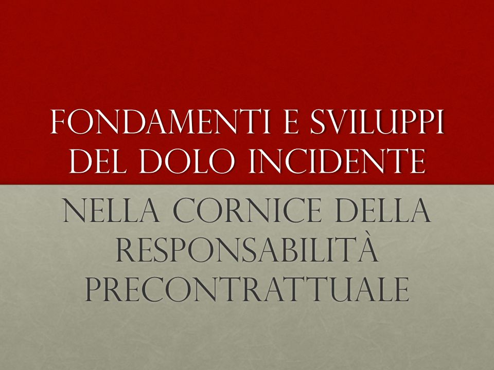 Fondamenti e sviluppi del dolo incidente