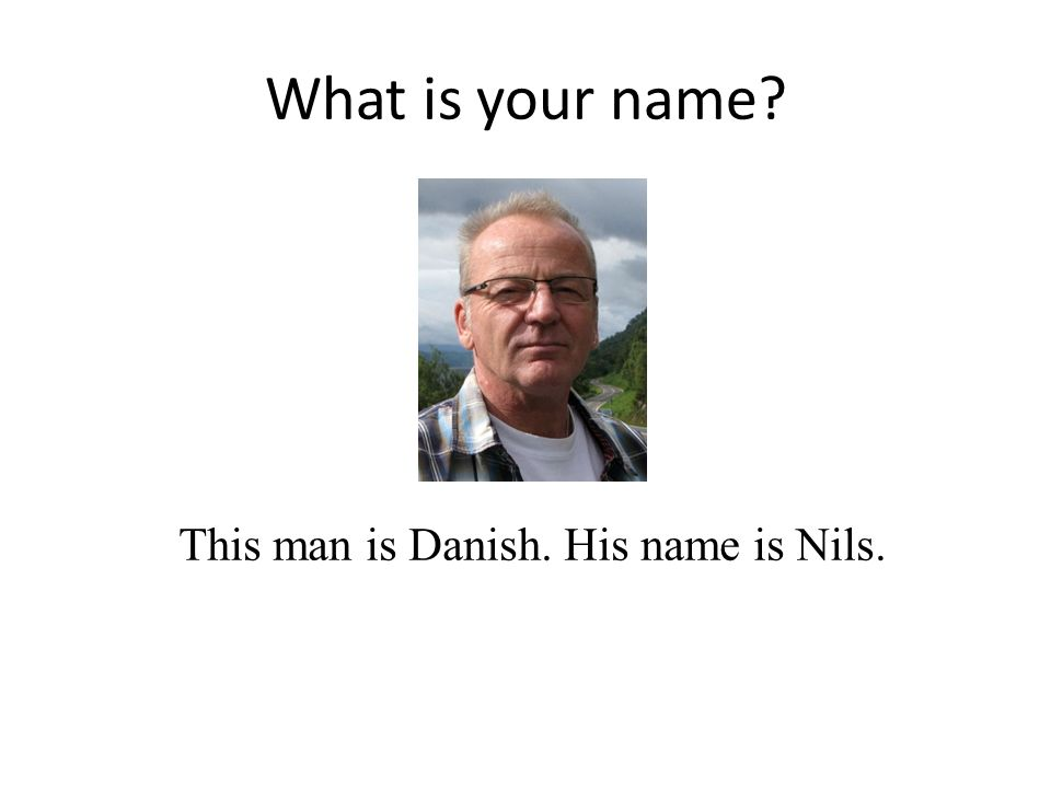 This man is Danish. His name is Nils.