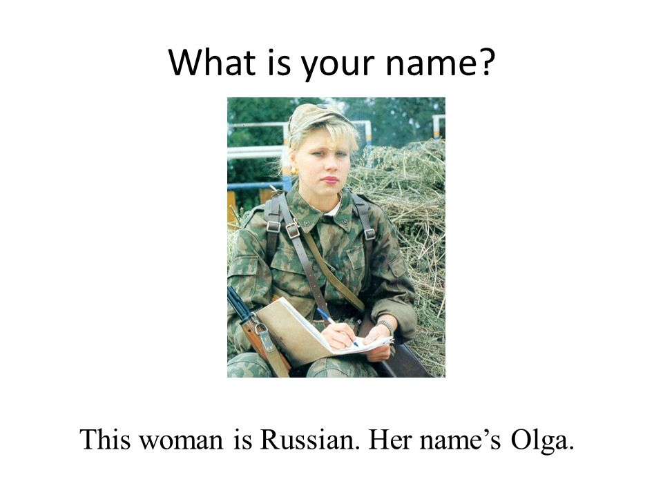This woman is Russian. Her name's Olga.