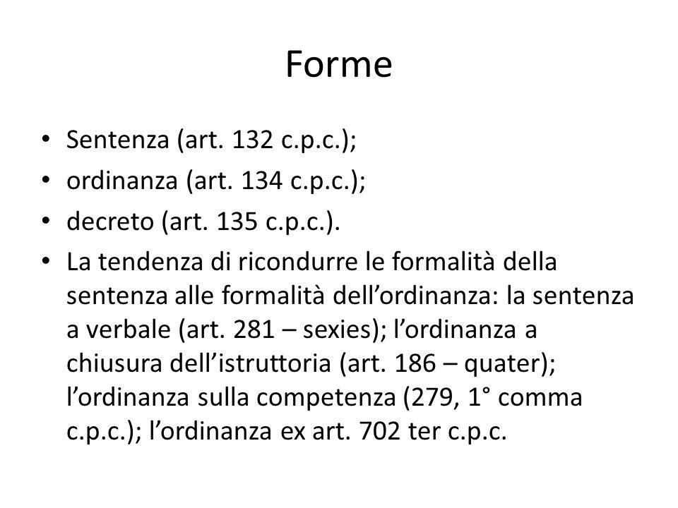 Forme Sentenza (art. 132 c.p.c.); ordinanza (art. 134 c.p.c.);