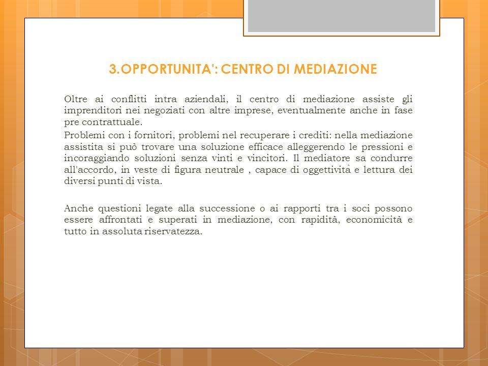 3.OPPORTUNITA : CENTRO DI MEDIAZIONE