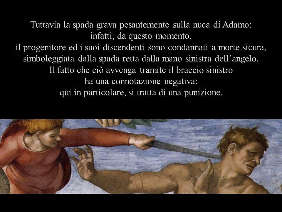 Tuttavia la spada grava pesantemente sulla nuca di Adamo: