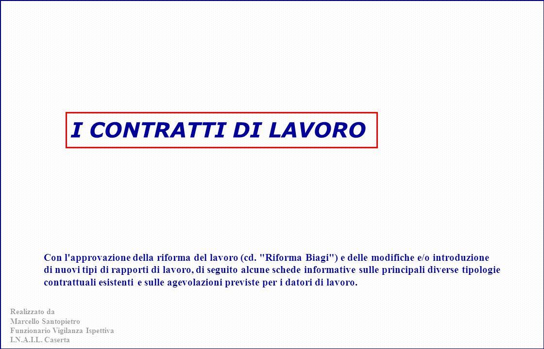 I CONTRATTI DI LAVORO Con l approvazione della riforma del lavoro (cd. Riforma Biagi ) e delle modifiche e/o introduzione.