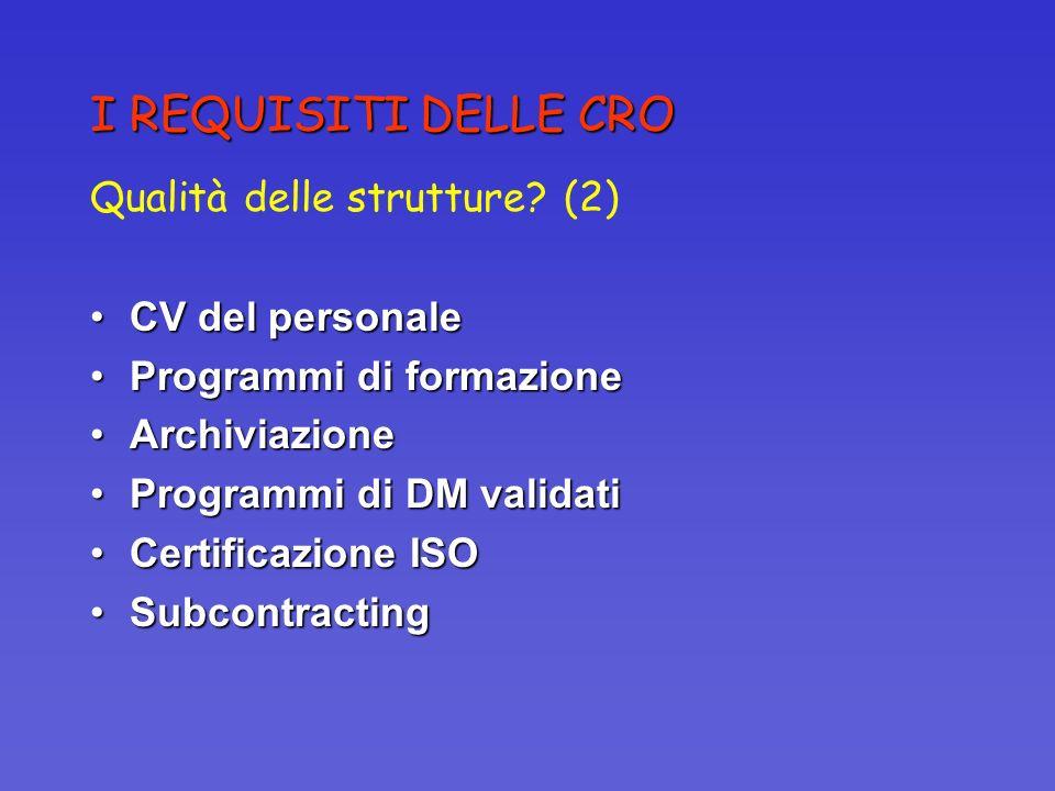 I REQUISITI DELLE CRO Qualità delle strutture (2) CV del personale