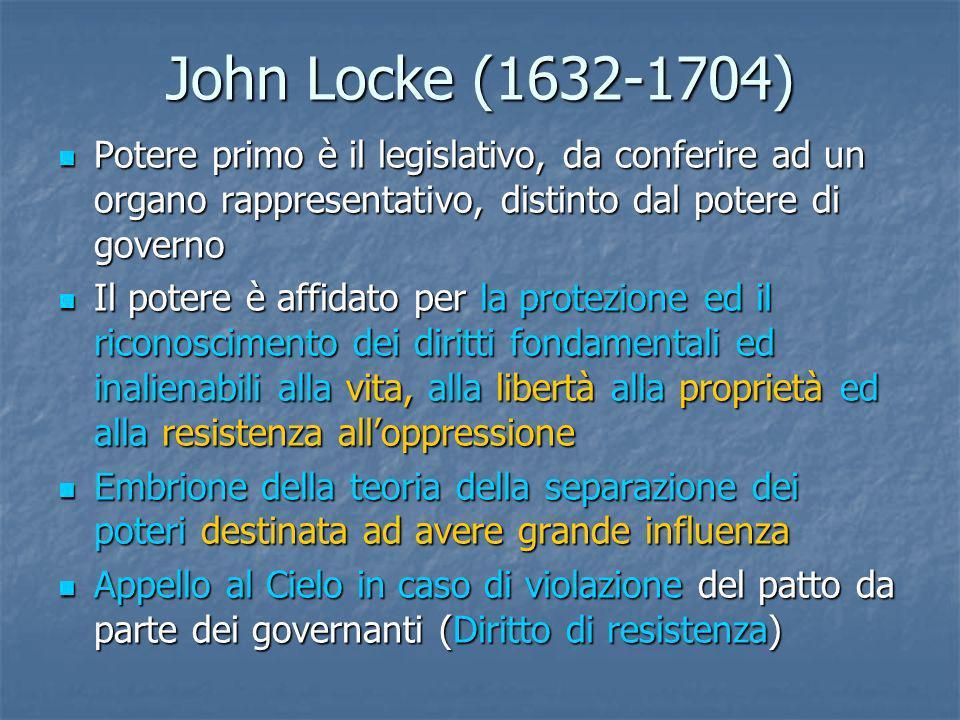 John Locke (1632-1704) Potere primo è il legislativo, da conferire ad un organo rappresentativo, distinto dal potere di governo.
