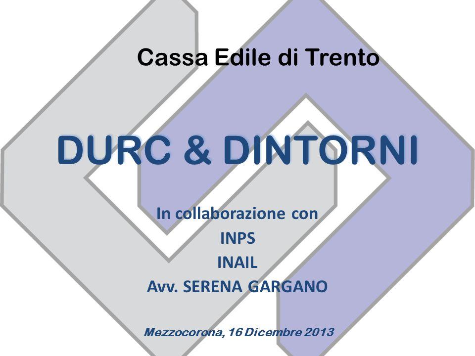 DURC & DINTORNI Cassa Edile di Trento In collaborazione con INPS INAIL