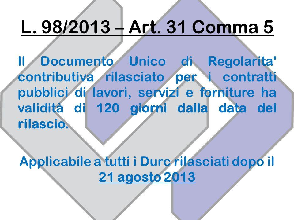 Applicabile a tutti i Durc rilasciati dopo il 21 agosto 2013