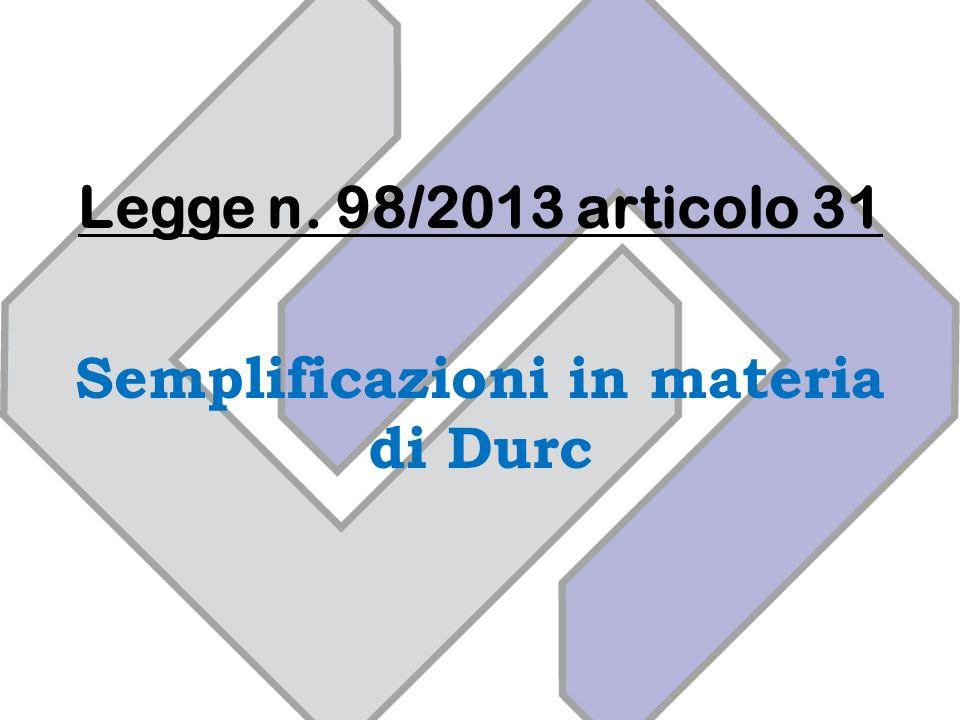 Legge n. 98/2013 articolo 31 Semplificazioni in materia di Durc