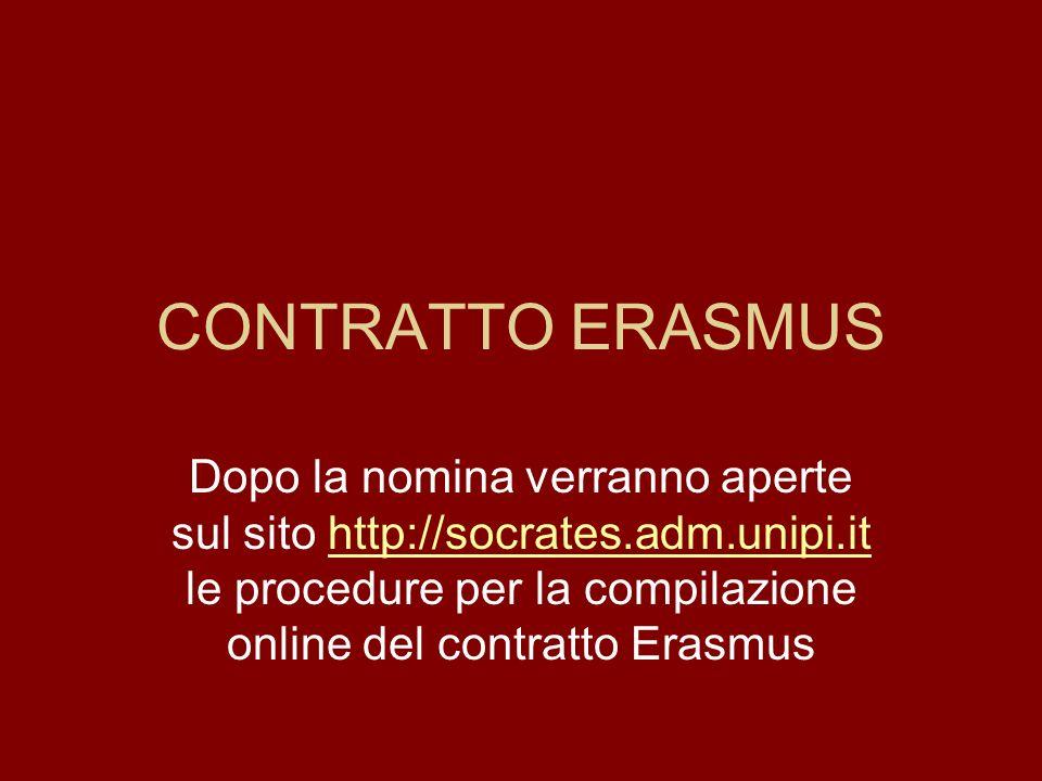 CONTRATTO ERASMUS Dopo la nomina verranno aperte sul sito http://socrates.adm.unipi.it le procedure per la compilazione online del contratto Erasmus.