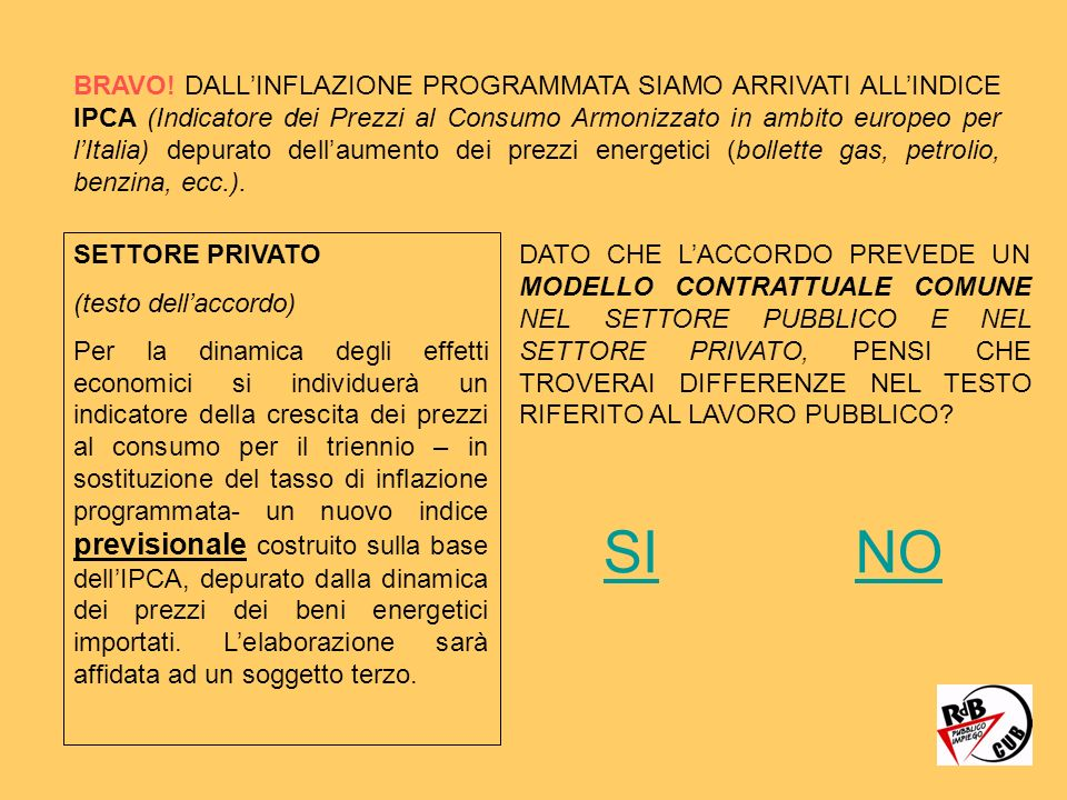 BRAVO! DALL'INFLAZIONE PROGRAMMATA SIAMO ARRIVATI ALL'INDICE IPCA (Indicatore dei Prezzi al Consumo Armonizzato in ambito europeo per l'Italia) depurato dell'aumento dei prezzi energetici (bollette gas, petrolio, benzina, ecc.).